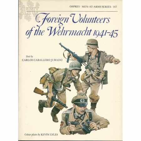 Foreign Volunteers of the Wehrmacht 1941–45 - MEN-AT-ARMS series N°147 very first edition